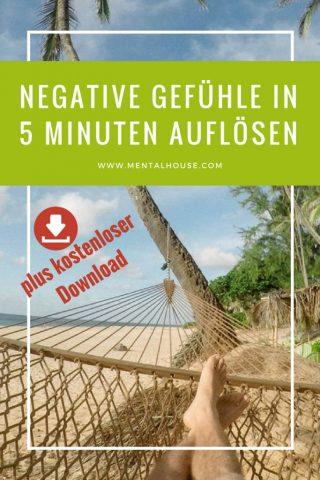 Wie Du negative Gefühle in nur 5 Minuten auflöst und Dich gleich besser fühlst